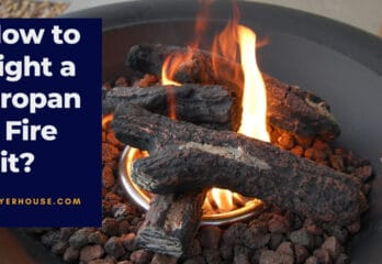 How to Light a Propane Fire Pit? 6 Easy Steps To Follow