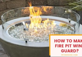 How to Make Fire Pit Wind Guard – Benefits & Buying Guides