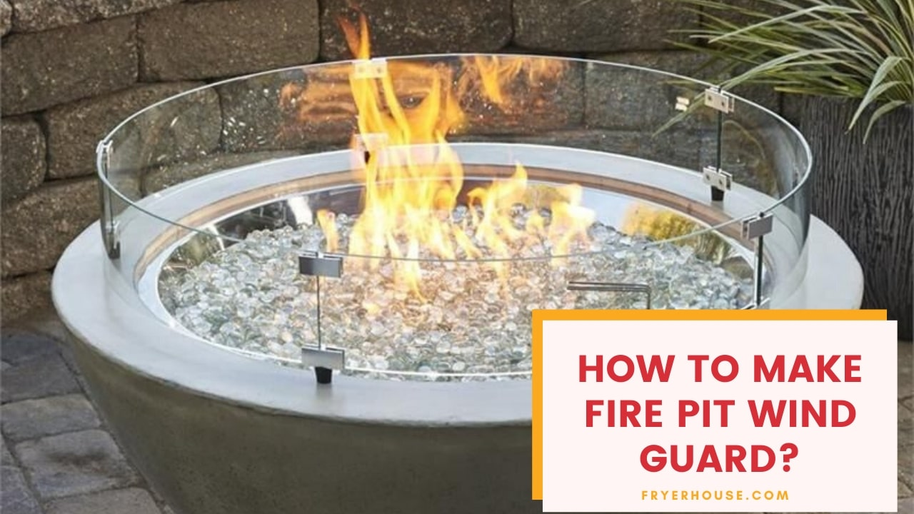 How to Make Fire Pit Wind Guard