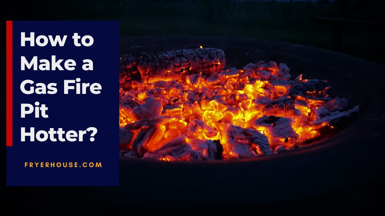 How to Make a Gas Fire Pit Hotter