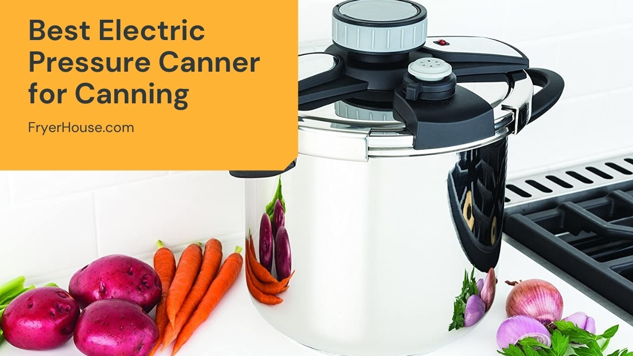Best Electric Pressure Canner for Canning