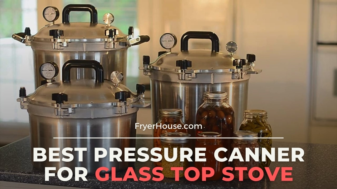 Best Pressure Canner for Glass Top Stove