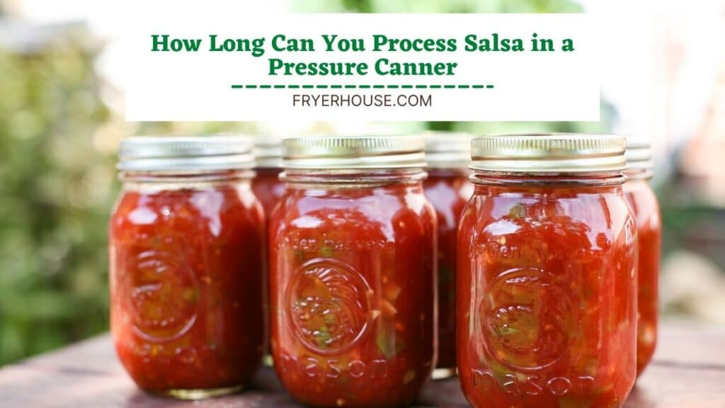 How Long Can You Process Salsa in a Pressure Canner