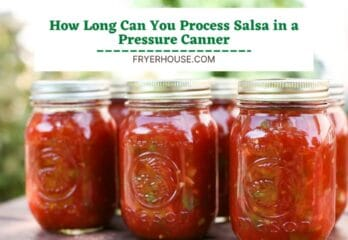 How Long Can You Process Salsa in A Pressure Canner?