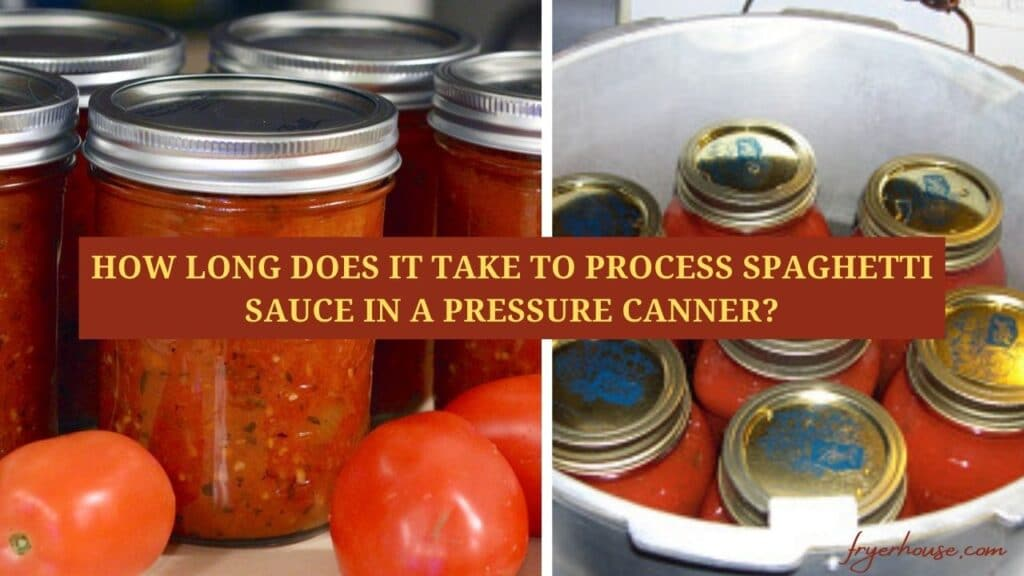 How Long Does It Take to Process Spaghetti Sauce in a Pressure Canner