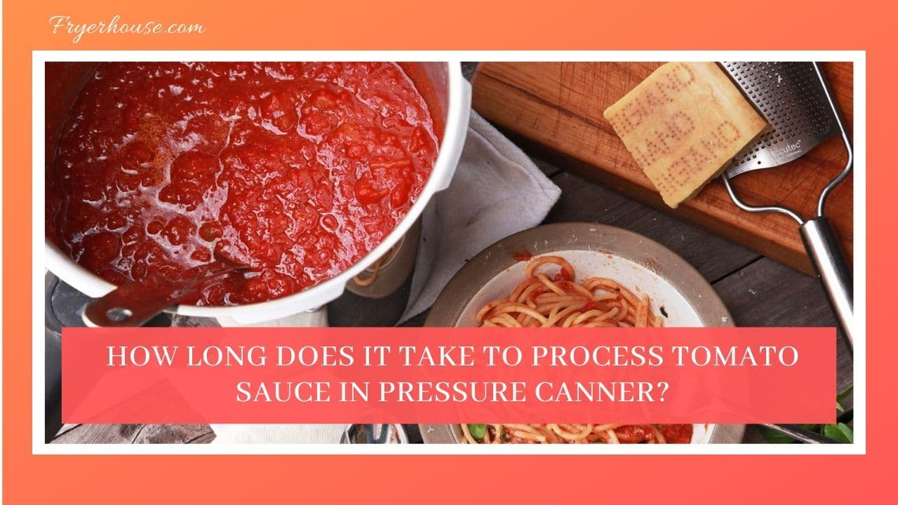 How Long Does It Take to Process Tomato Sauce in Pressure Canner