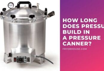 How Long Does Pressure Build in A Pressure Canner?