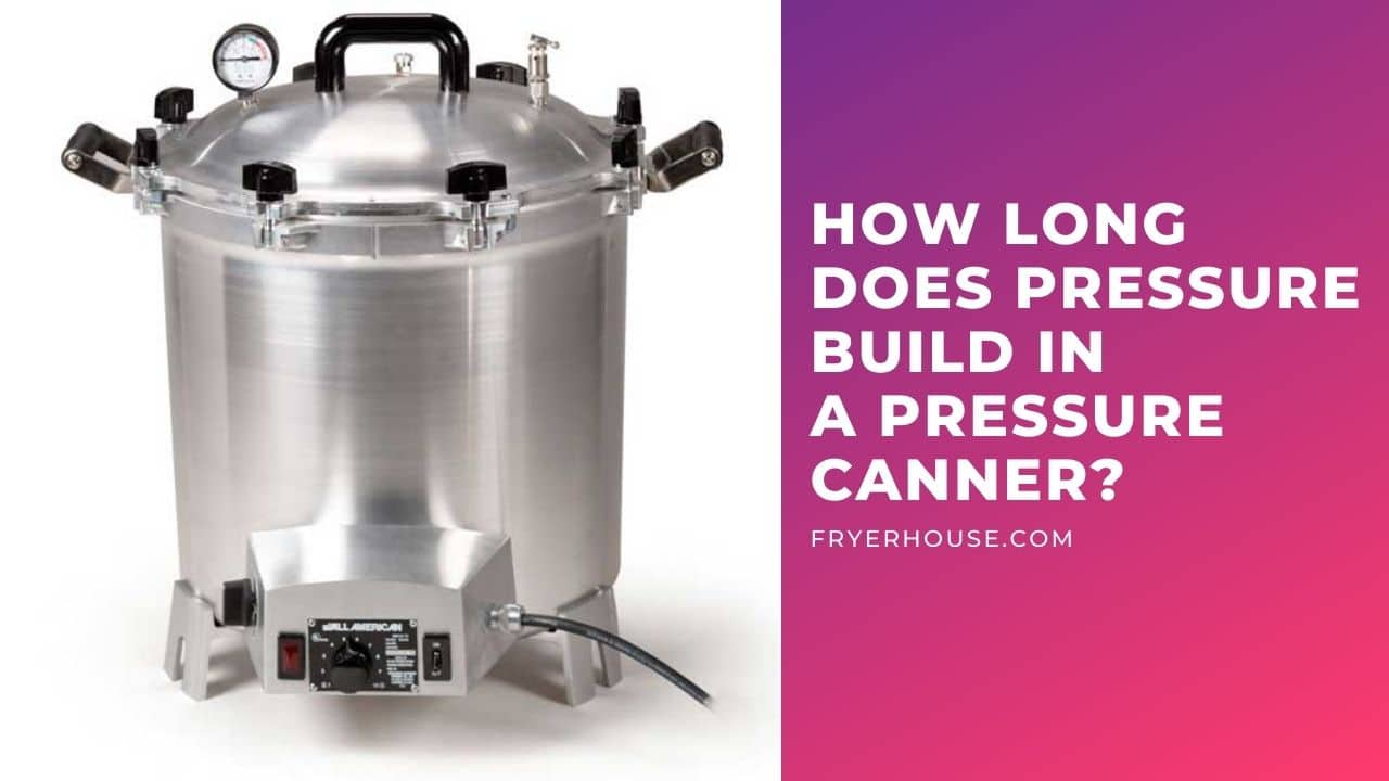 How Long Does Pressure Build in a Pressure Canner