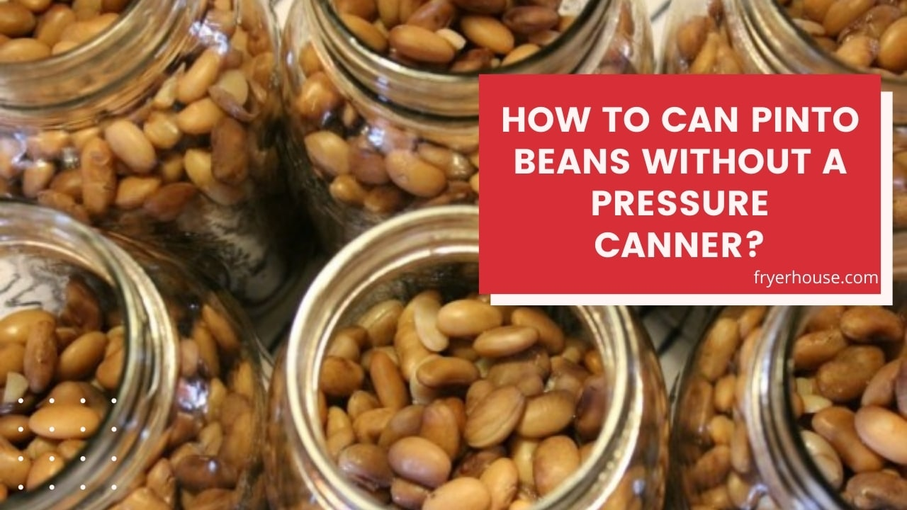 How to Can Pinto Beans Without a Pressure Canner
