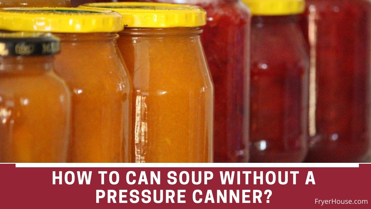 How to Can Soup Without a Pressure Canner