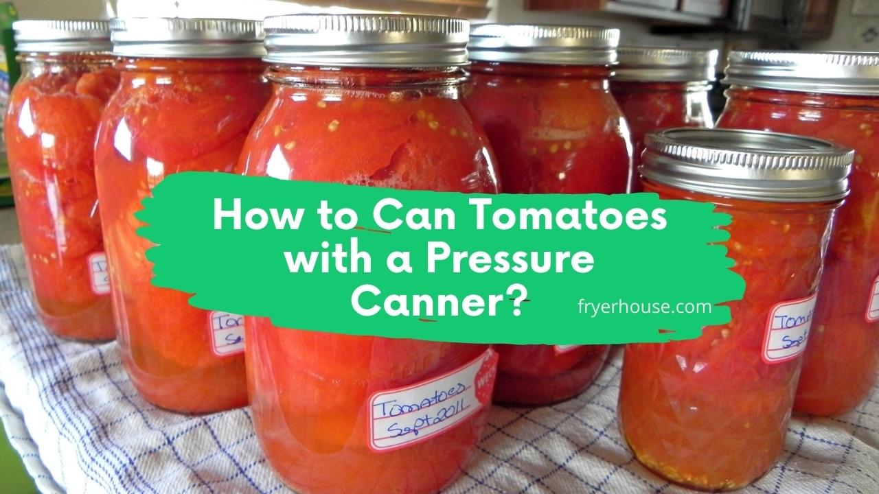 How to Can Tomatoes with a Pressure Canner