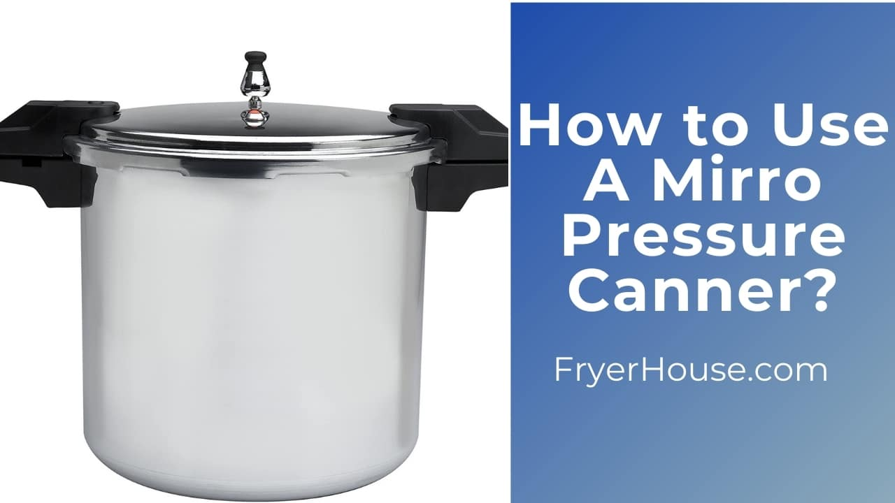 How to Use a Mirro Pressure Canners