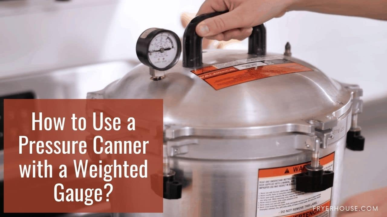 How to Use a Pressure Canner with a Weighted Gauge