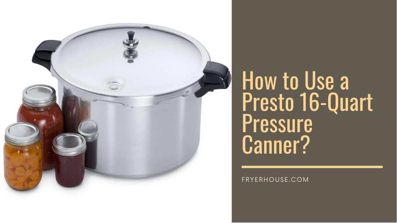 How to Use a Presto 16-Quart Pressure Canner